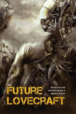 Future Lovecraft By Moreno-garcia, Silvia (EDT)/ Stiles, Paula (EDT)